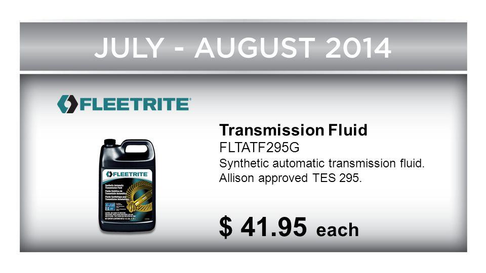 Transmission Fluid FLTATF295G Synthetic automatic transmission fluid. Allison approved TES 295. $ 41.95 each