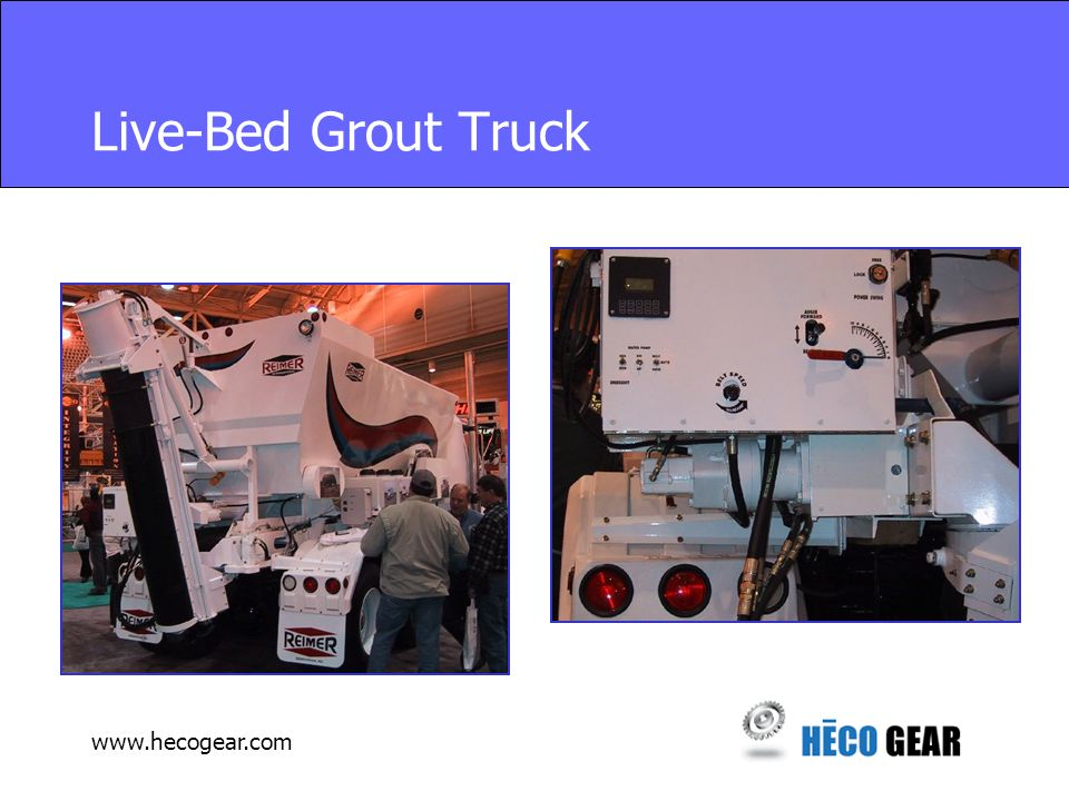 www.hecogear.com Live-Bed Grout Truck