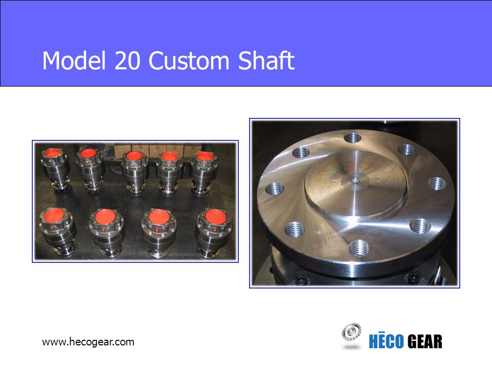 www.hecogear.com Model 20 Custom Shaft