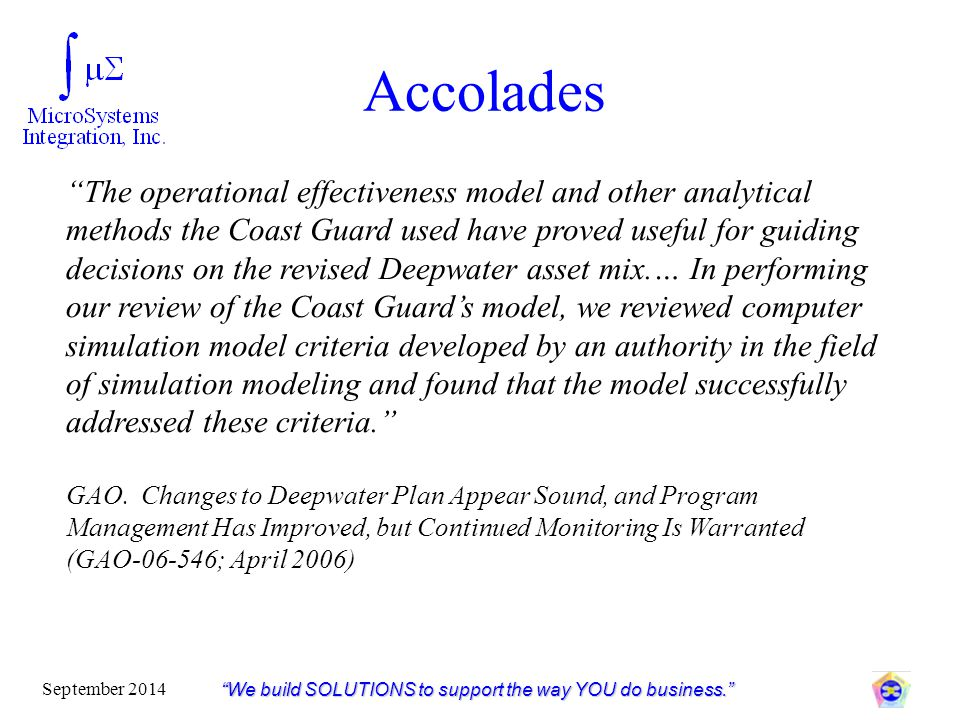 """Accolades """"We build SOLUTIONS to support the way YOU do business."""" September 2014 """"The operational effectiveness model and other analytical methods th"""