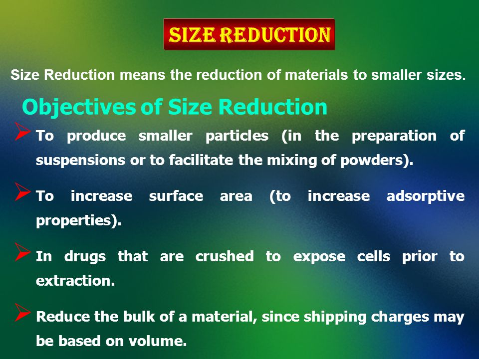 Factors Affecting Size Reduction The pharmaceutical industry uses a great variety of materials, including chemical substances, animal tissues, and vegetable drugs which may be hard (seeds), fibrous (barks or roots) or spongy (peels).