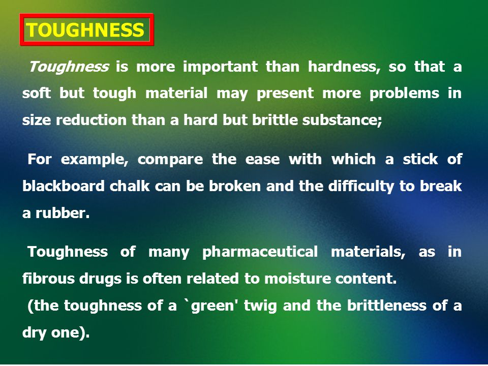 ABRASIVENESS Abrasiveness is a property of hard materials, particularly those of mineral origin, and limit the type of machinery that can be used.