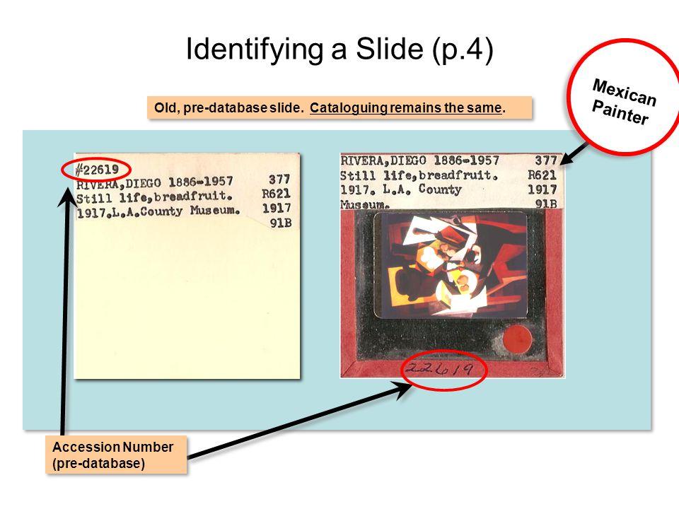 Identifying a Slide (p.4) Old, pre-database slide.