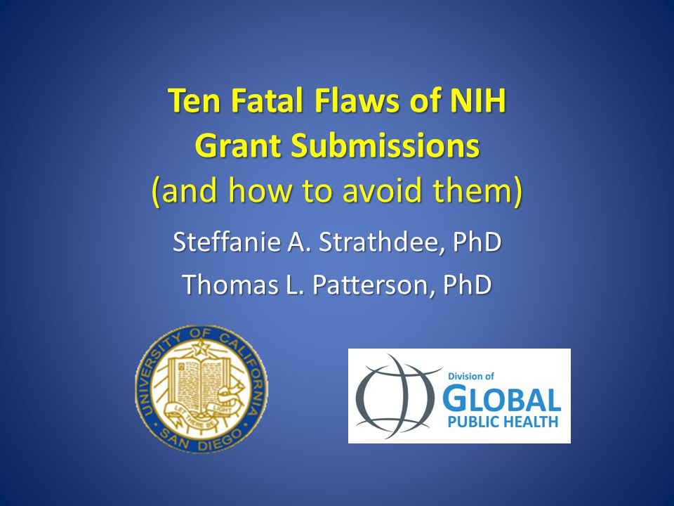 Ten Fatal Flaws of NIH Grant Submissions (and how to avoid them) Steffanie A.