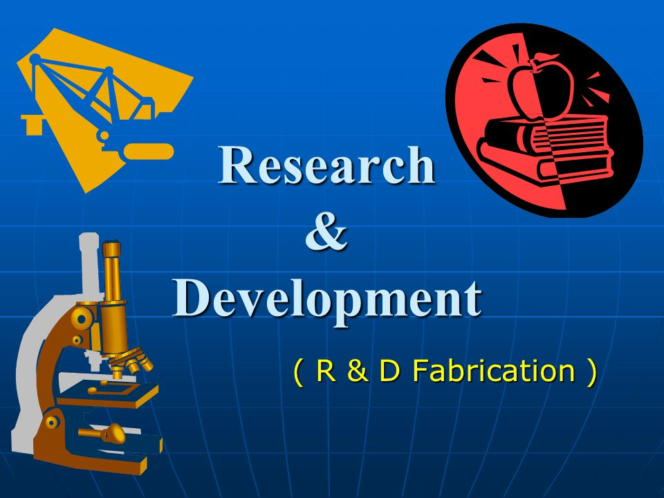 Research & Development ( R & D Fabrication )
