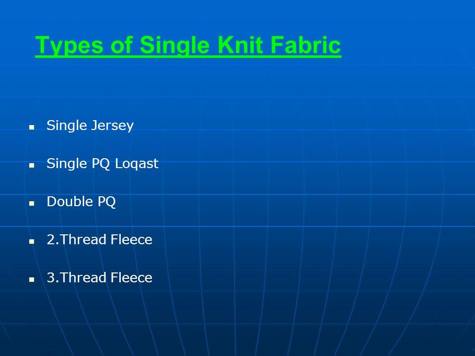 Types of Single Knit Fabric Single Jersey Single PQ Loqast Double PQ 2.Thread Fleece 3.Thread Fleece