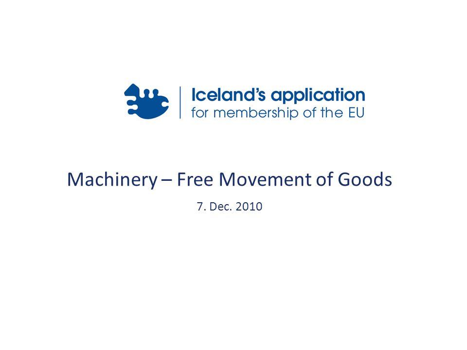 Machine Directive 2006/42/EC: Transposed by the Ministry of Social Affairs and Social Security, 29th.Dec.2009 by regulation 1005/2009 reglugerð um vélar og tæknilegan búnað .