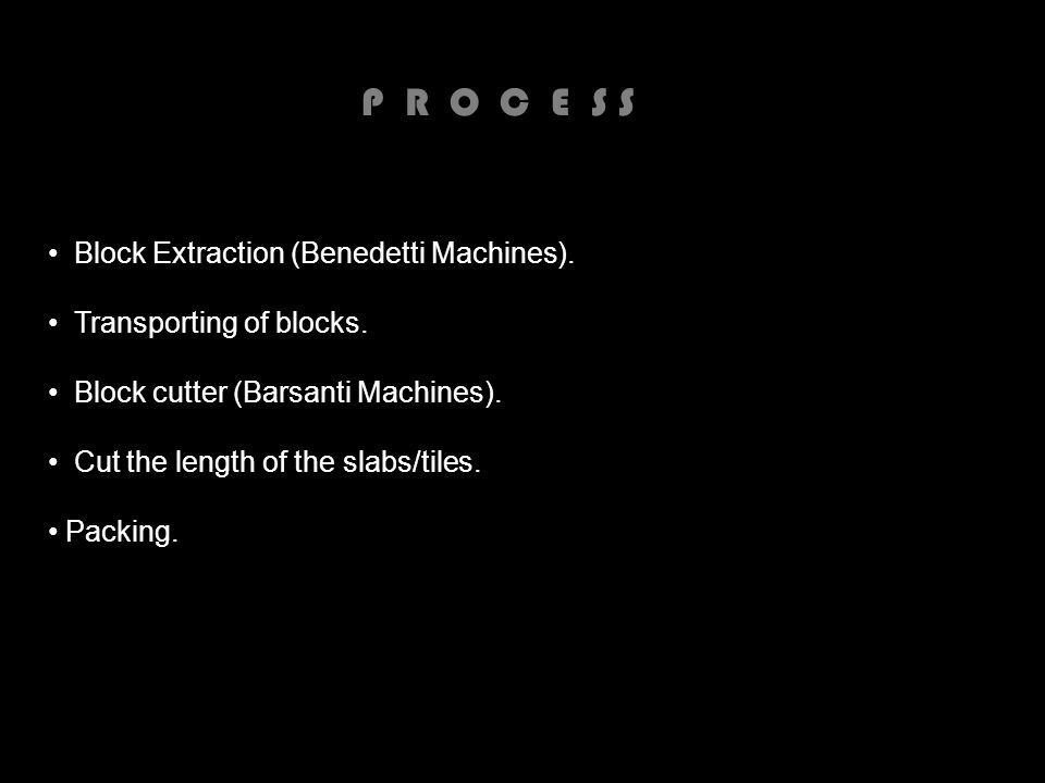 P R O C E S S Block Extraction (Benedetti Machines).