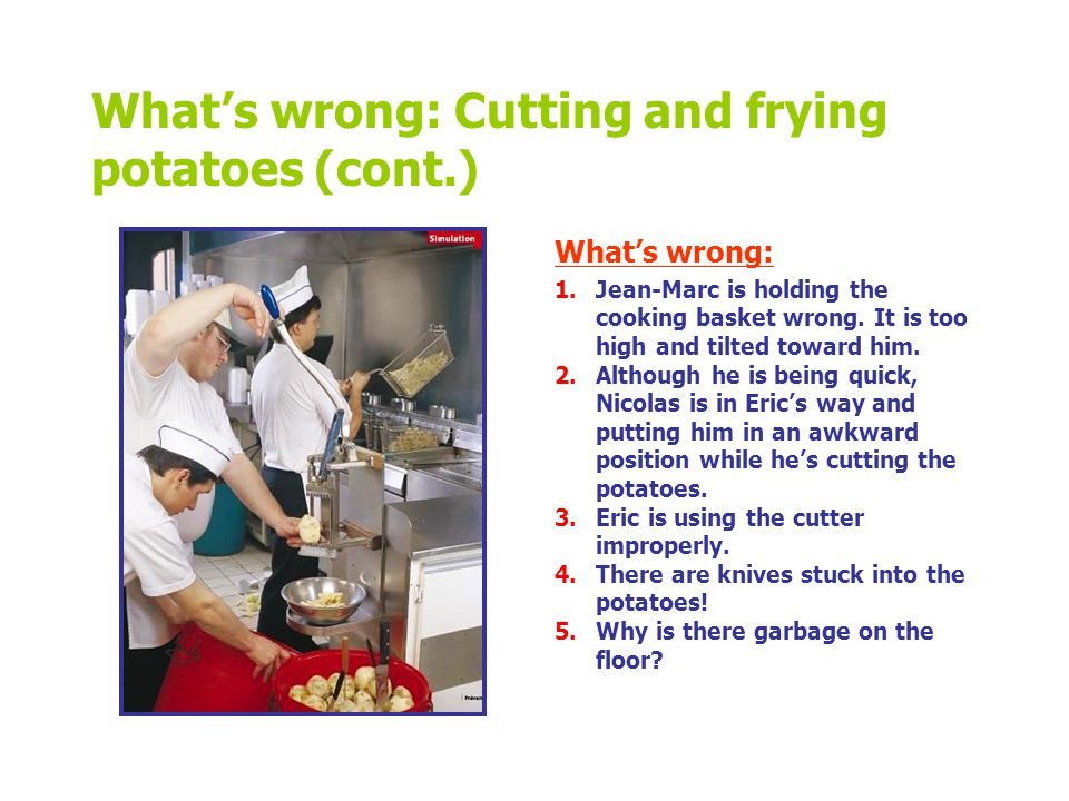 What's wrong: Cutting and frying potatoes (cont.) What's wrong: 1.Jean-Marc is holding the cooking basket wrong.