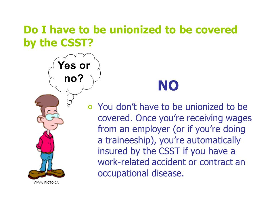 Do I have to be unionized to be covered by the CSST.