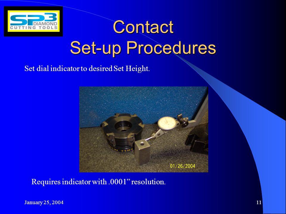 January 25, 200411 Contact Set-up Procedures Set dial indicator to desired Set Height.