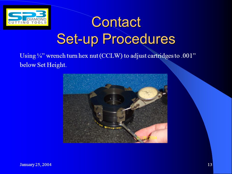 January 25, Contact Set-up Procedures Using ¼ wrench turn hex nut (CCLW) to adjust cartridges to.001 below Set Height.
