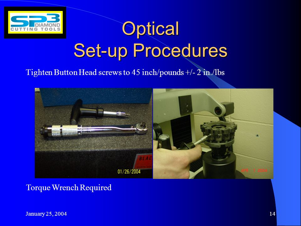 January 25, Optical Set-up Procedures Tighten Button Head screws to 45 inch/pounds +/- 2 in./lbs Torque Wrench Required