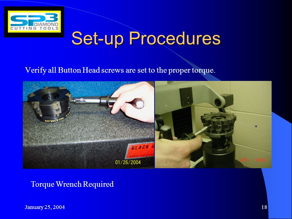 January 25, Set-up Procedures Verify all Button Head screws are set to the proper torque.