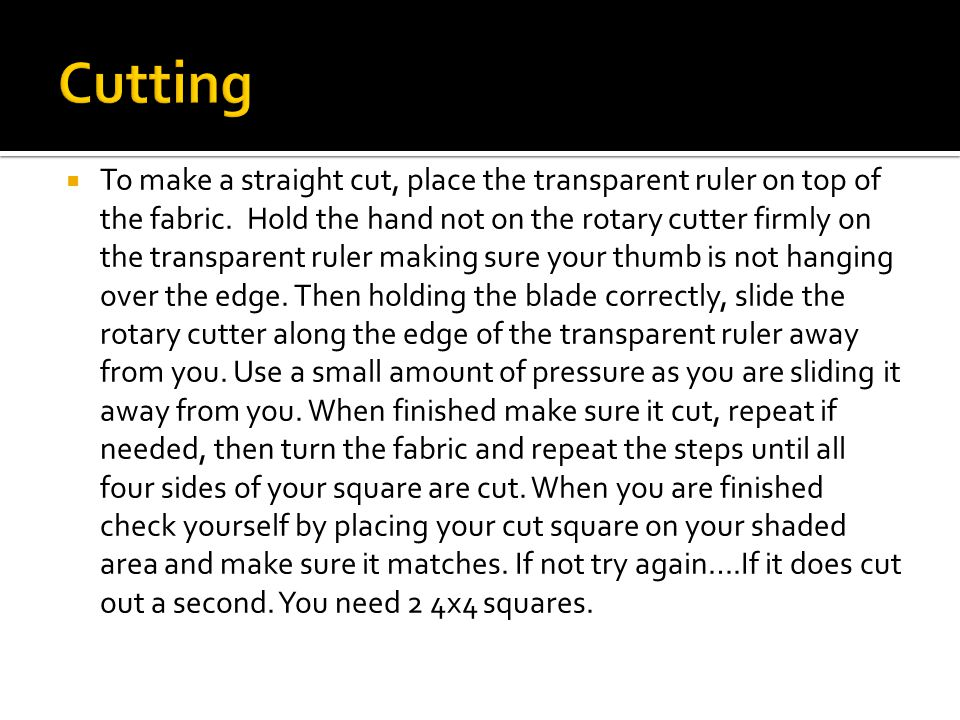  To make a straight cut, place the transparent ruler on top of the fabric.