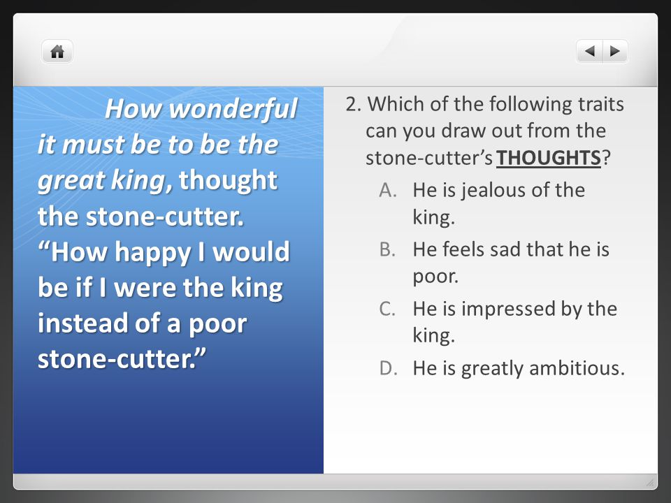 2. Which of the following traits can you draw out from the stone-cutter's THOUGHTS.