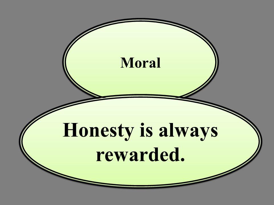 Moral Honesty is always rewarded.