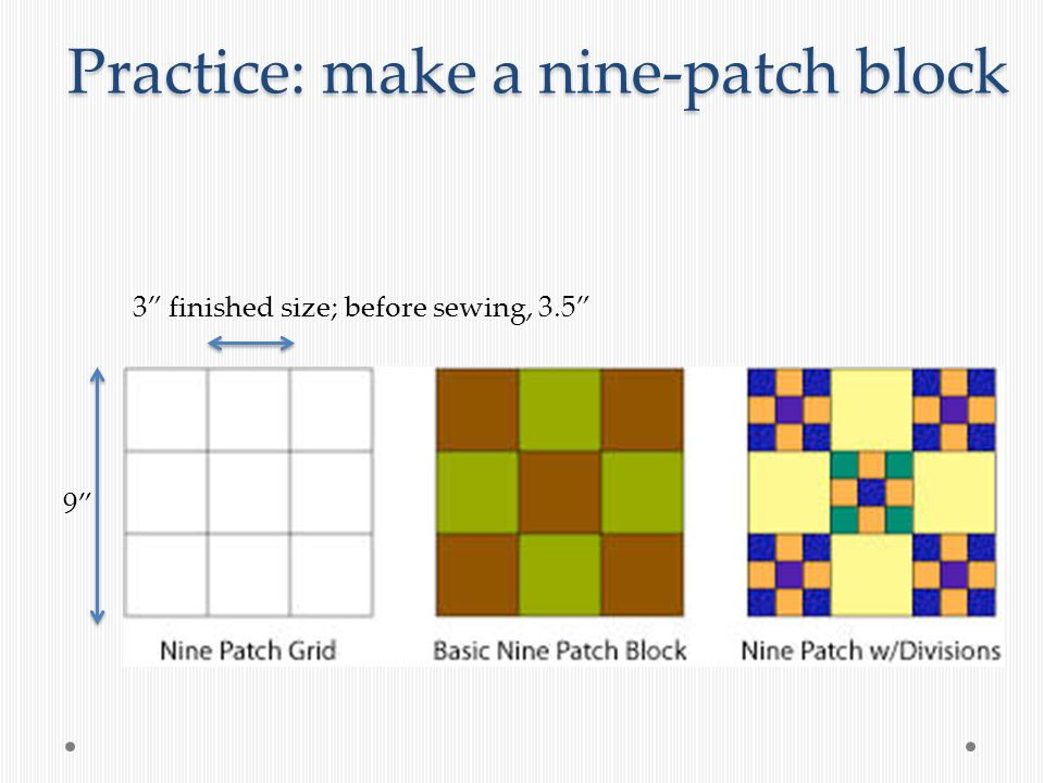 Practice: make a nine-patch block 3 finished size; before sewing, 3.5 9