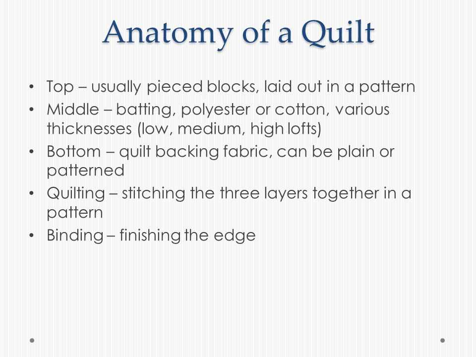 Basics Resources: o quilting.about.com o Singer Quilting Book (available used at Amazon.com for $5 or less) Fabric - 100% cotton Thread – Grey cotton Cutting - Rotary cutter Sewing - 1/4 inch seam allowance Pressing Accuracy, accuracy, accuracy!
