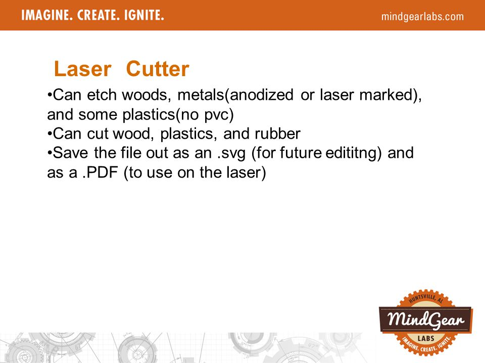 Laser Cutter Can etch woods, metals(anodized or laser marked), and some plastics(no pvc) Can cut wood, plastics, and rubber Save the file out as an.sv