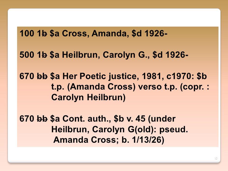 12 100 1b $a Cross, Amanda, $d 1926- 500 1b $a Heilbrun, Carolyn G., $d 1926- 670 bb $a Her Poetic justice, 1981, c1970: $b t.p.