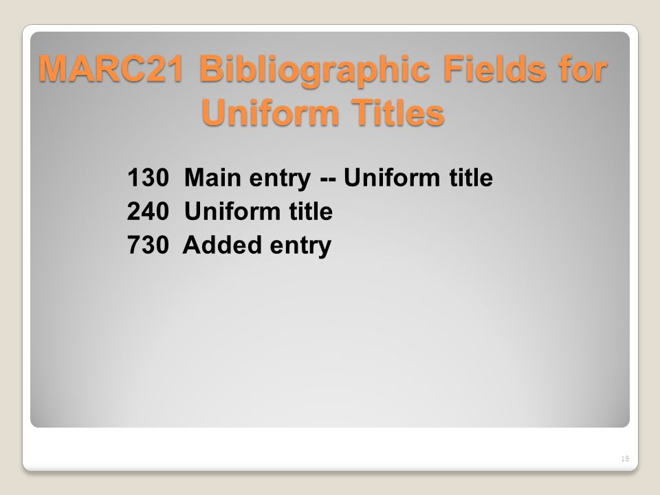 MARC21 Bibliographic Fields for Uniform Titles 130 Main entry -- Uniform title 240 Uniform title 730 Added entry 18