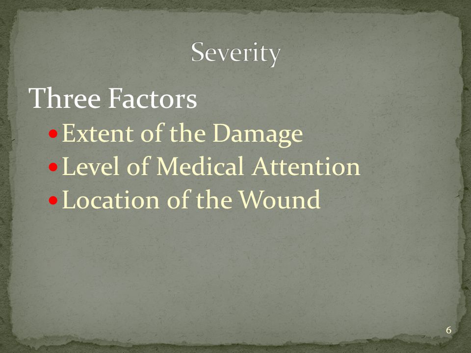 Three Factors Extent of the Damage Level of Medical Attention Location of the Wound 6