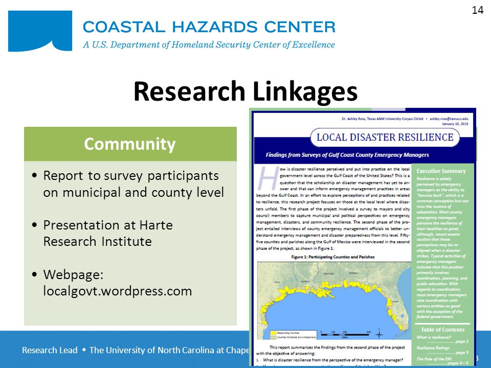 Research Lead  The University of North Carolina at Chapel Hill CHC-R 5 th Annual Meeting January 31-February 1, 2013 14 Research Linkages Community Report to survey participants on municipal and county level Presentation at Harte Research Institute Webpage: localgovt.wordpress.com Student Undergraduate research assistants at TAMUCC Summer intern program including multiple universities Incorporated survey data into teaching statistical methods