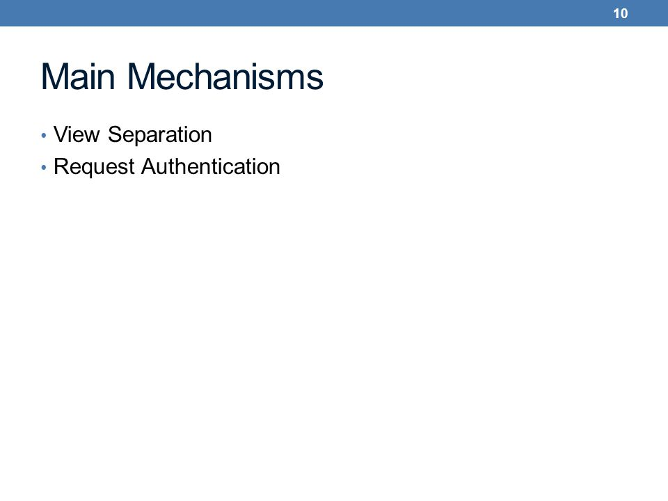 Main Mechanisms View Separation Request Authentication 10