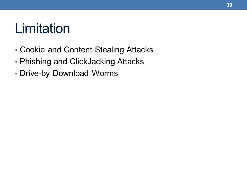Limitation Cookie and Content Stealing Attacks Phishing and ClickJacking Attacks Drive-by Download Worms 30
