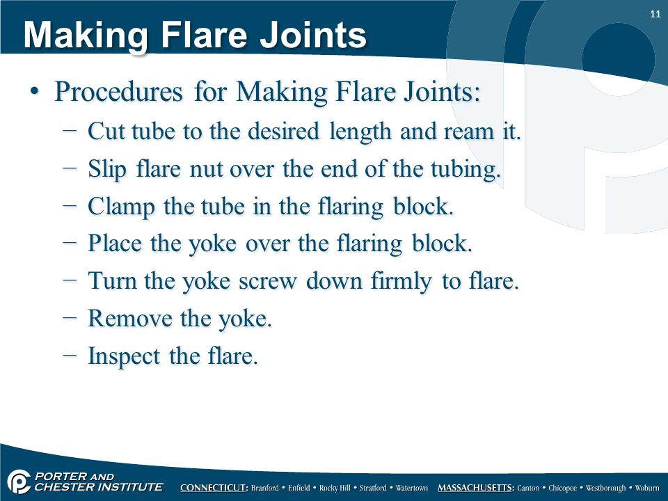 11 Making Flare Joints Procedures for Making Flare Joints: −Cut tube to the desired length and ream it.