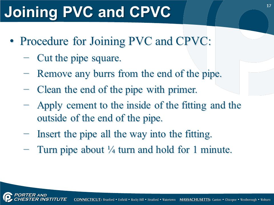 17 Joining PVC and CPVC Procedure for Joining PVC and CPVC: −Cut the pipe square.