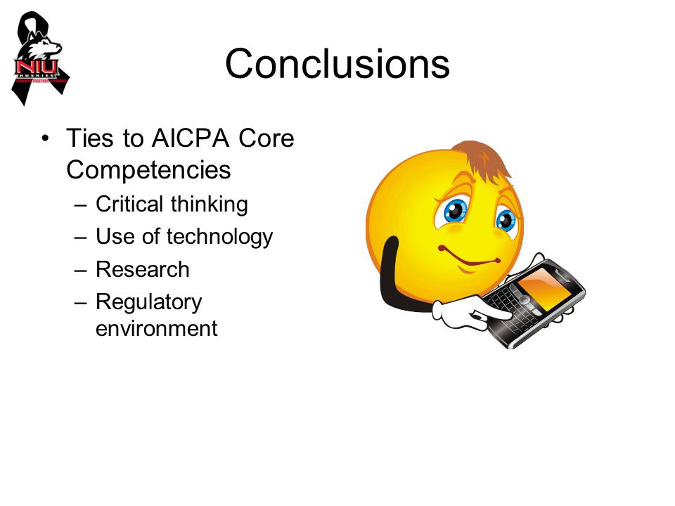 Conclusions Ties to AICPA Core Competencies –Critical thinking –Use of technology –Research –Regulatory environment