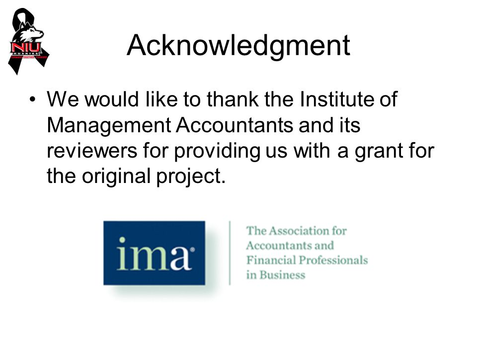 Acknowledgment We would like to thank the Institute of Management Accountants and its reviewers for providing us with a grant for the original project.