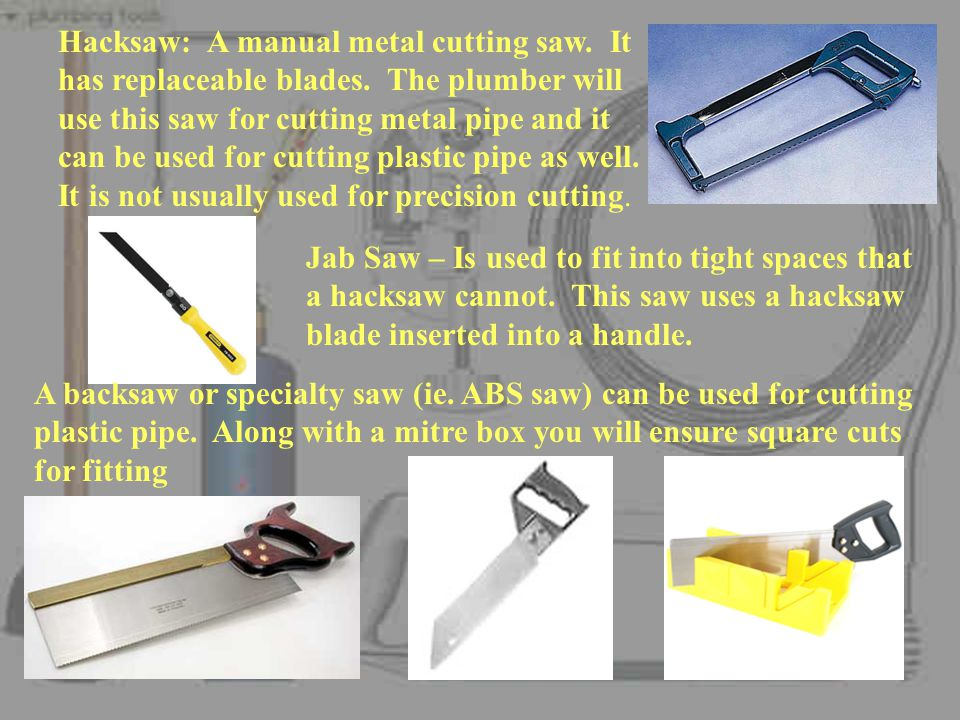Hacksaw: A manual metal cutting saw.It has replaceable blades.
