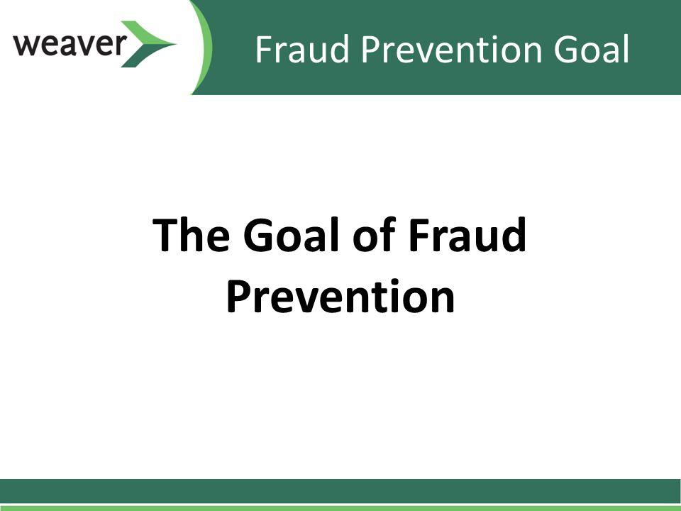 Fraud Prevention Goal The Goal of Fraud Prevention