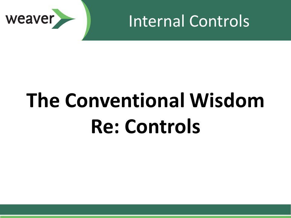 Internal Controls The Conventional Wisdom Re: Controls