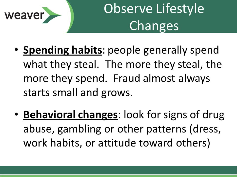 Observe Lifestyle Changes Spending habits: people generally spend what they steal.