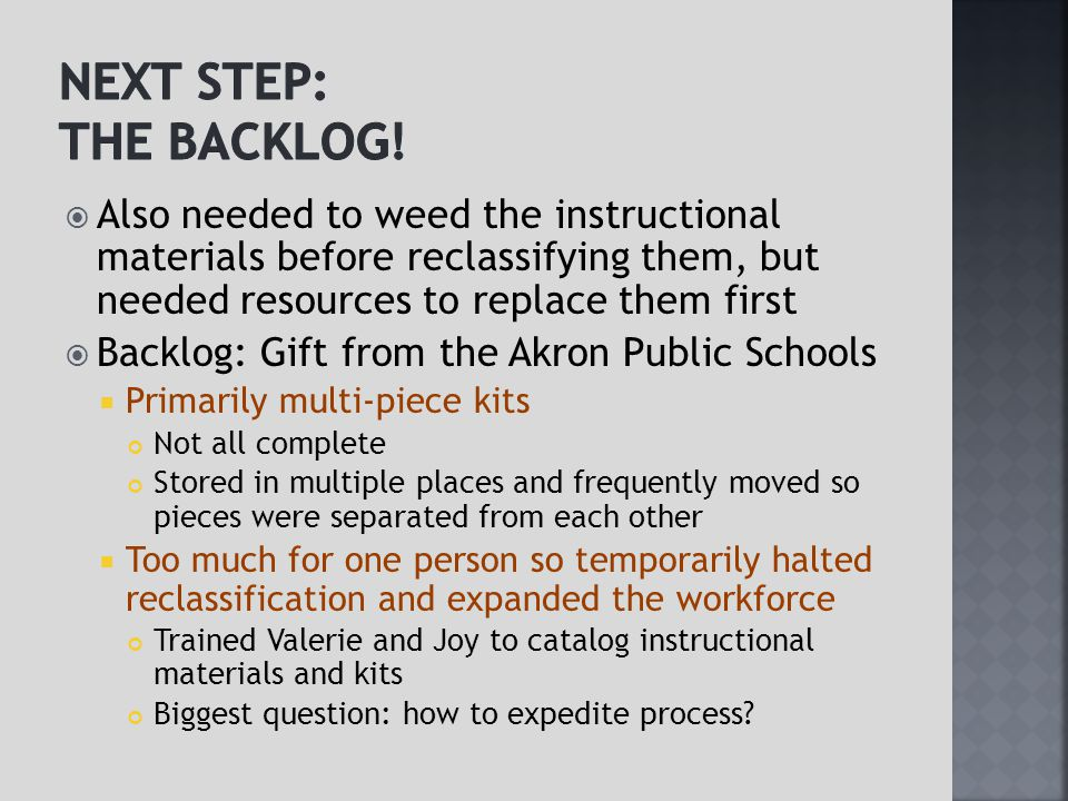  Also needed to weed the instructional materials before reclassifying them, but needed resources to replace them first  Backlog: Gift from the Akron
