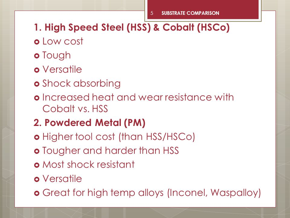 5 1. High Speed Steel (HSS) & Cobalt (HSCo)  Low cost  Tough  Versatile  Shock absorbing  Increased heat and wear resistance with Cobalt vs. HSS