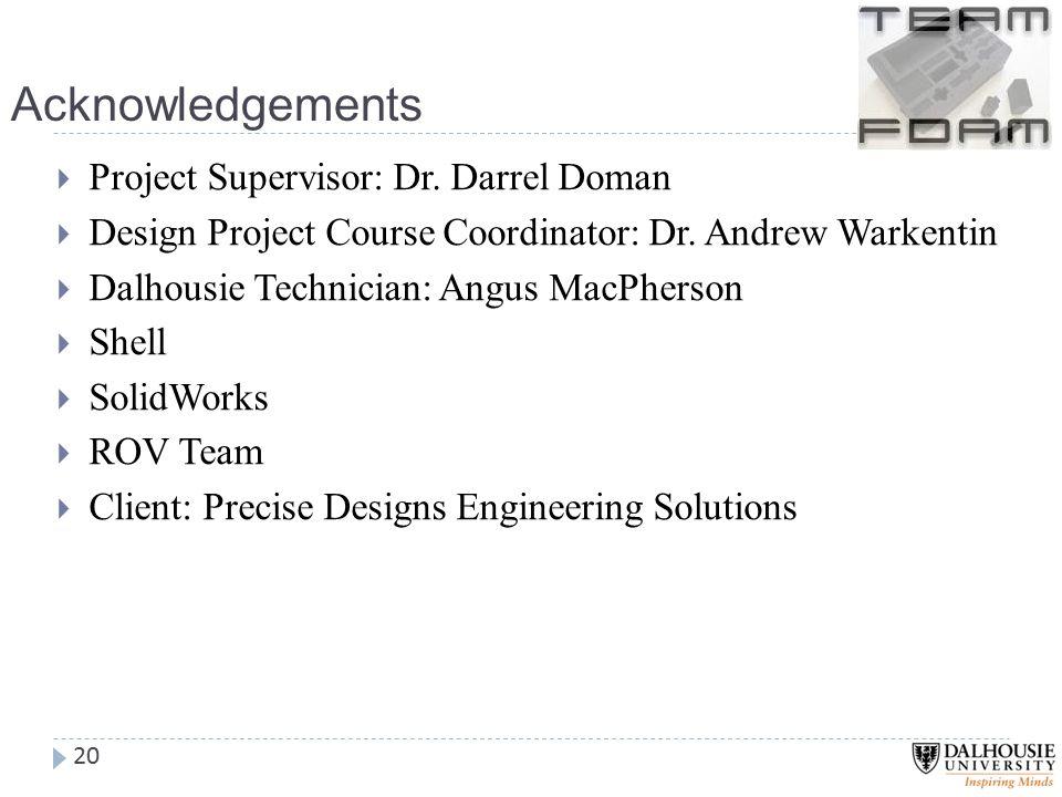 Acknowledgements  Project Supervisor: Dr. Darrel Doman  Design Project Course Coordinator: Dr.