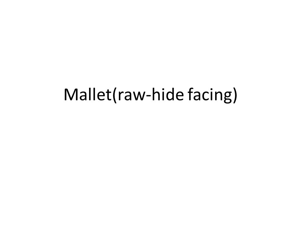 Mallet(raw-hide facing)