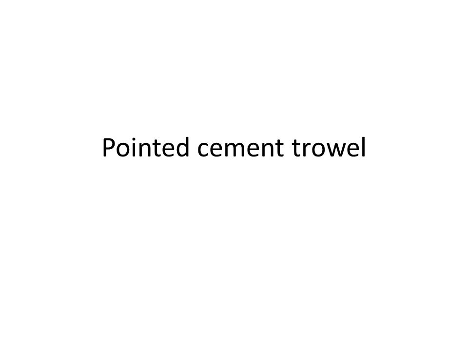 Pointed cement trowel