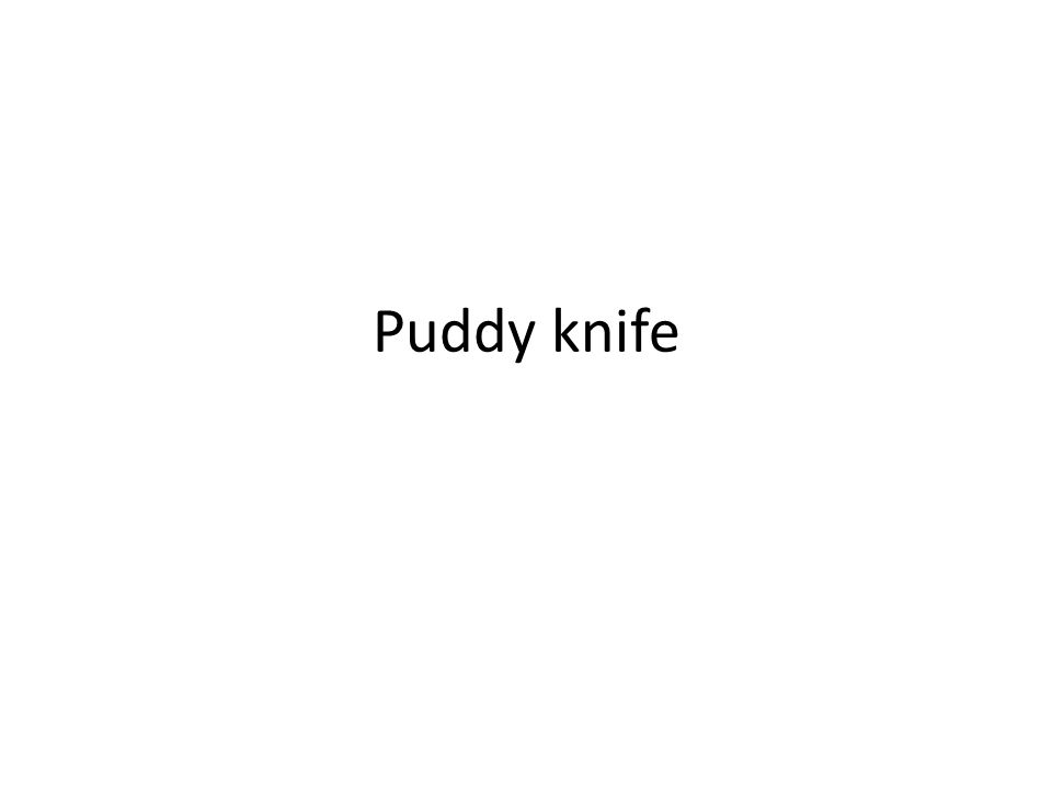 Puddy knife