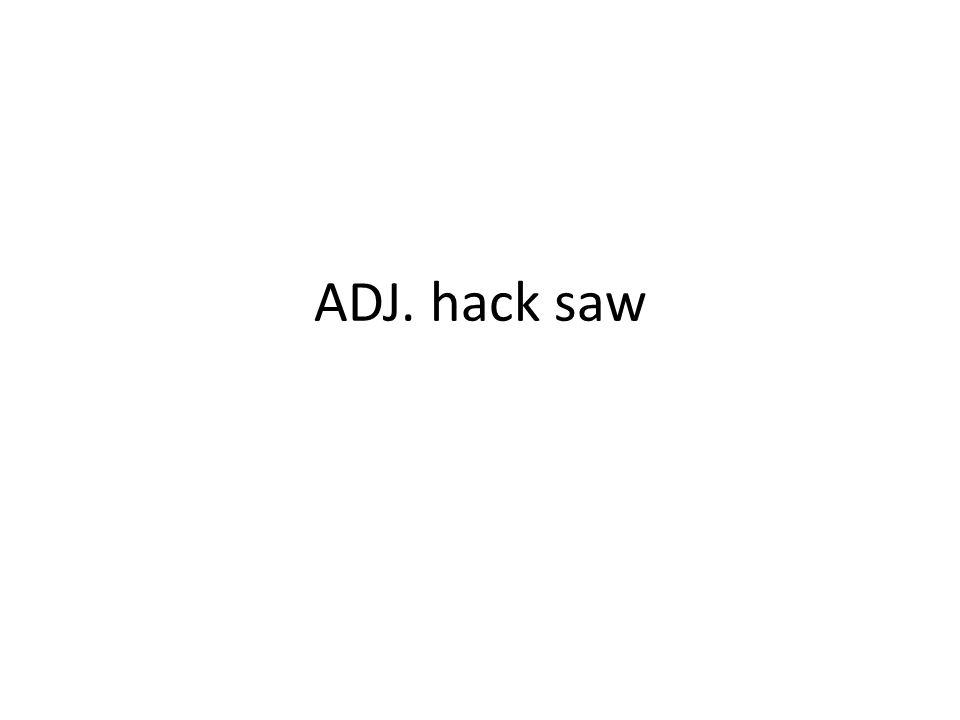 ADJ. hack saw