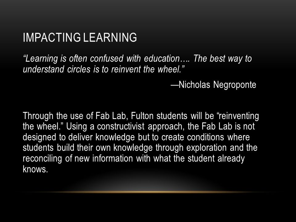 IMPACTING LEARNING Learning is often confused with education….
