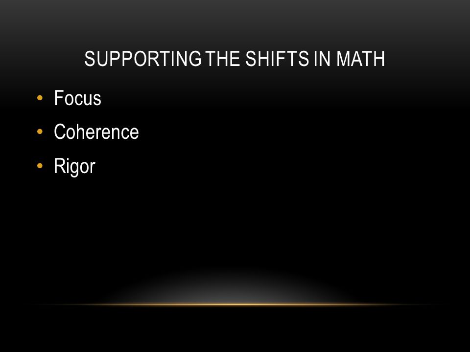 SUPPORTING THE SHIFTS IN MATH Focus Coherence Rigor