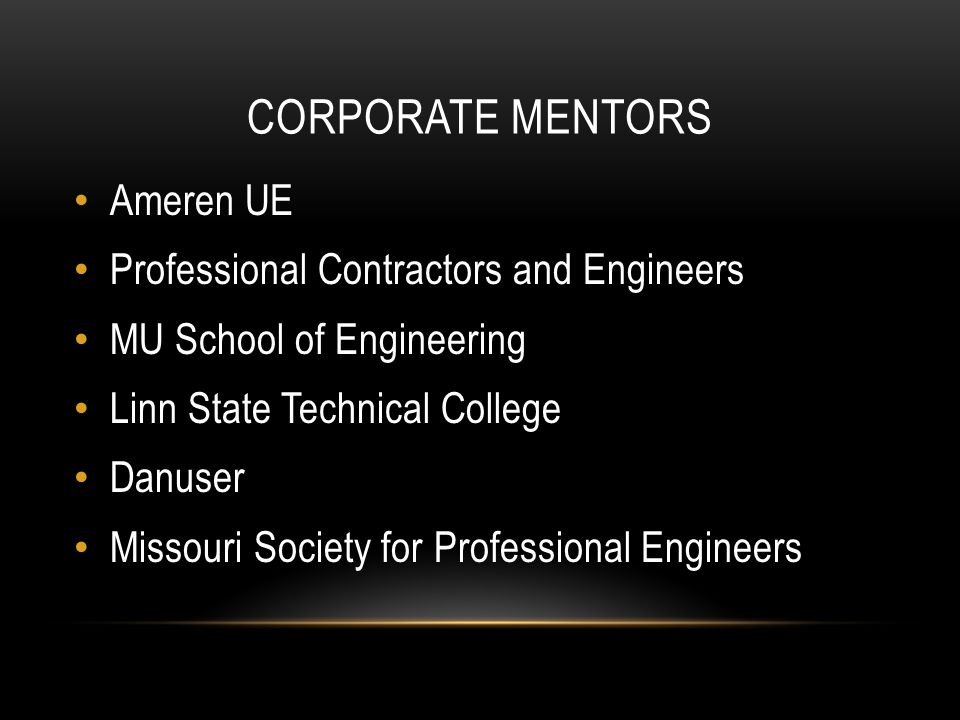 CORPORATE MENTORS Ameren UE Professional Contractors and Engineers MU School of Engineering Linn State Technical College Danuser Missouri Society for Professional Engineers