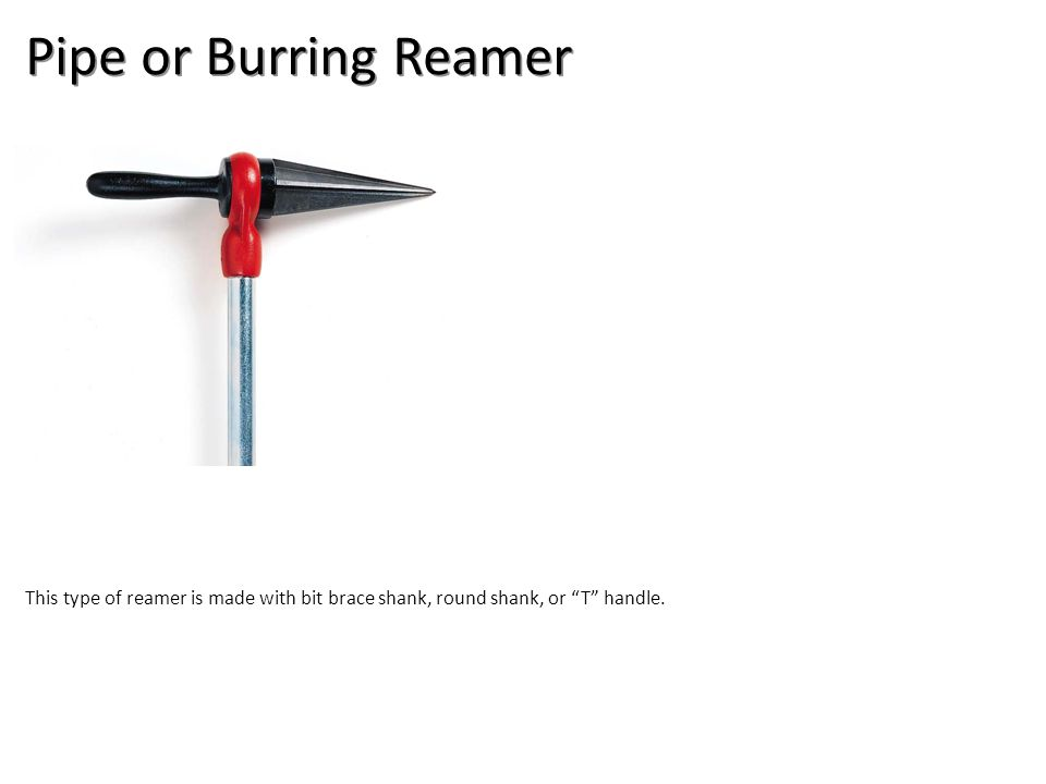 """Pipe or Burring Reamer This type of reamer is made with bit brace shank, round shank, or """"T"""" handle."""