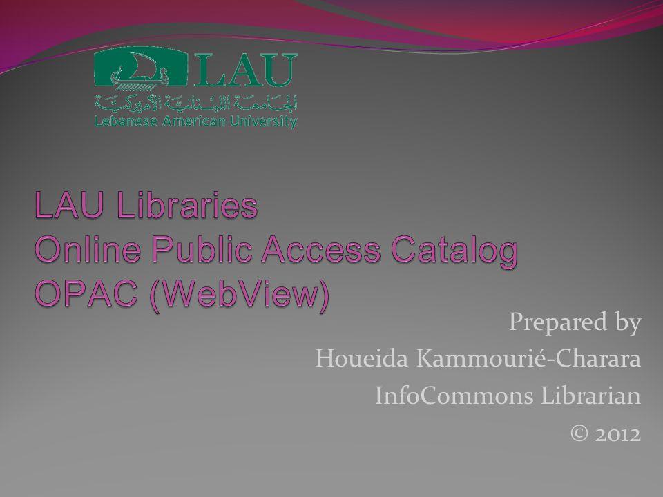 Prepared by Houeida Kammourié-Charara InfoCommons Librarian © 2012